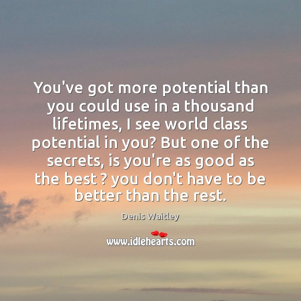 You've got more potential than you could use in a thousand lifetimes, Denis Waitley Picture Quote