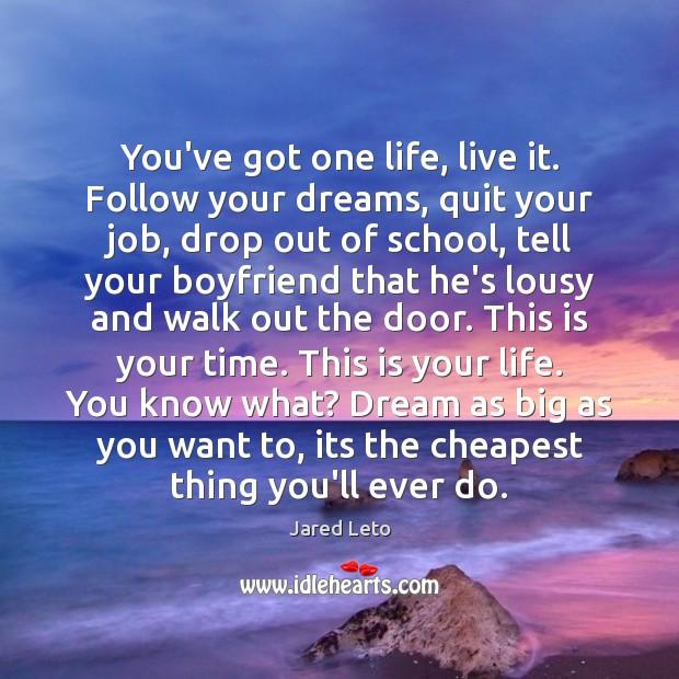 You've got one life, live it. Follow your dreams, quit your job, Image