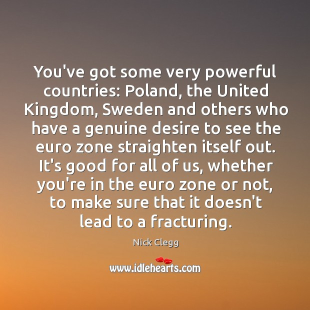 You've got some very powerful countries: Poland, the United Kingdom, Sweden and Nick Clegg Picture Quote