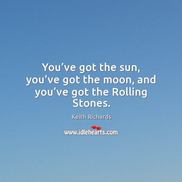 You've got the sun, you've got the moon, and you've got the rolling stones. Image