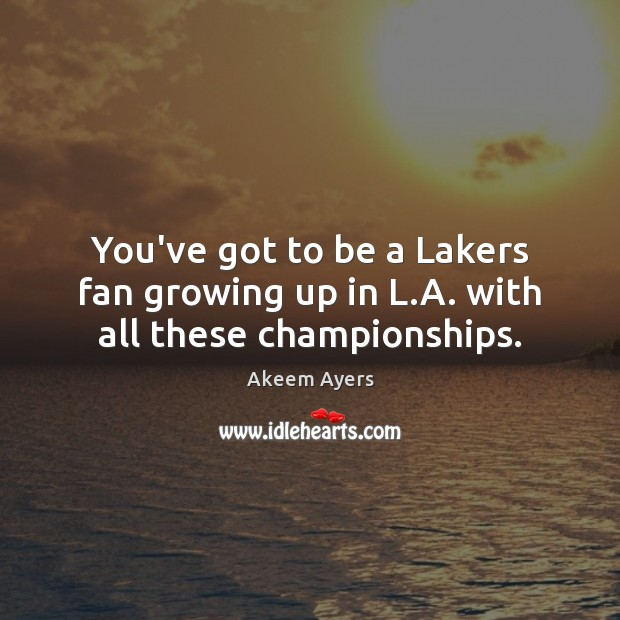 Image, You've got to be a Lakers fan growing up in L.A. with all these championships.