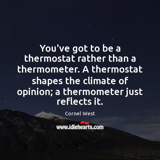 Image, You've got to be a thermostat rather than a thermometer. A thermostat