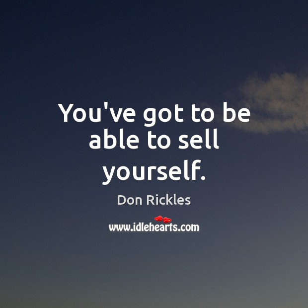 You've got to be able to sell yourself. Image