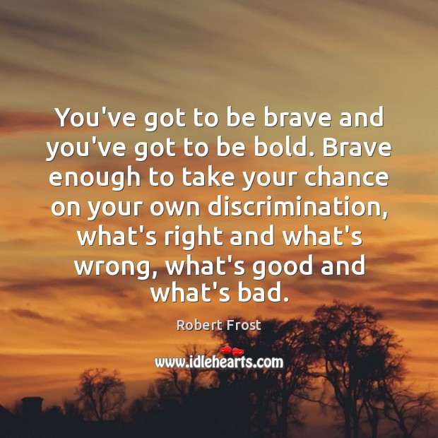 Image, You've got to be brave and you've got to be bold. Brave