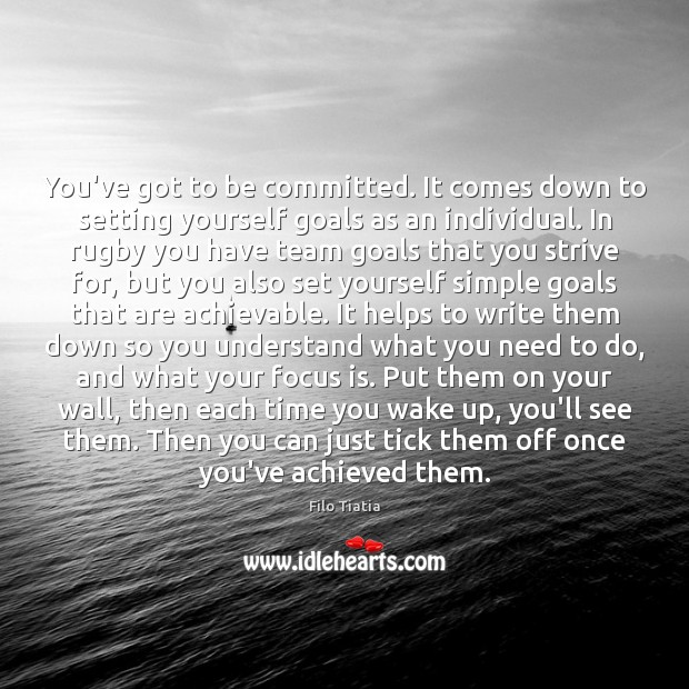 Image, You've got to be committed. It comes down to setting yourself goals