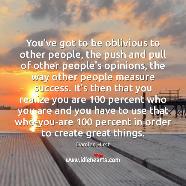 You've got to be oblivious to other people, the push and pull Image