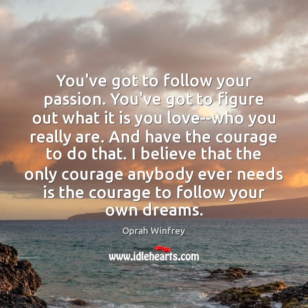 Image, You've got to follow your passion. You've got to figure out what
