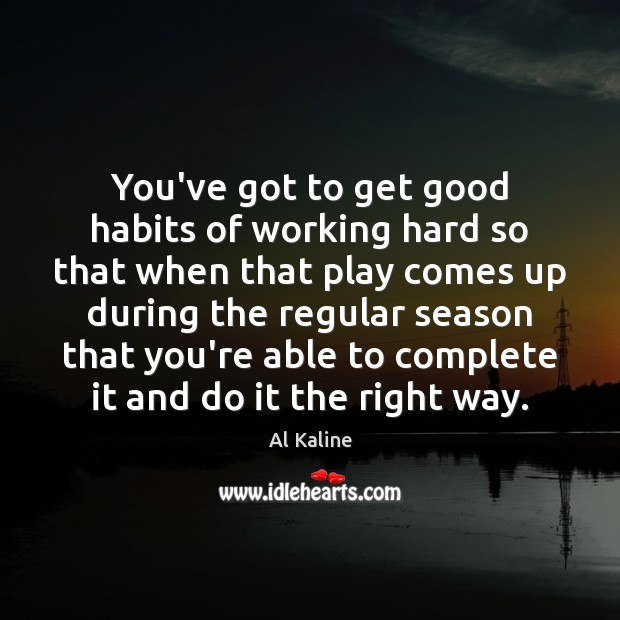 Image, You've got to get good habits of working hard so that when