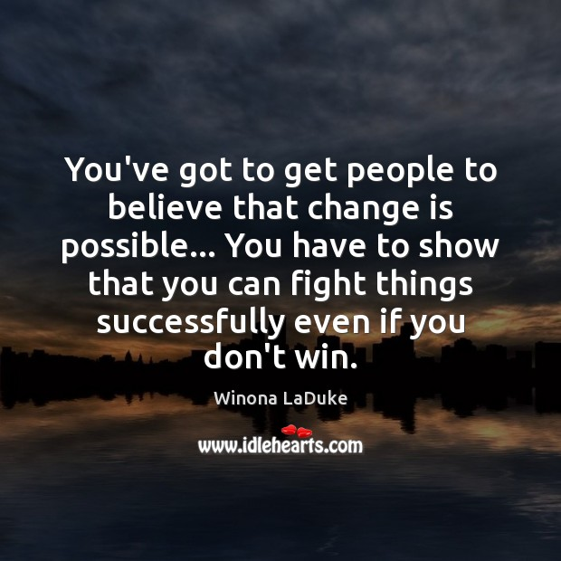 You've got to get people to believe that change is possible… You Image
