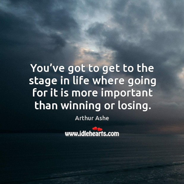 Image, You've got to get to the stage in life where going for it is more important than winning or losing.