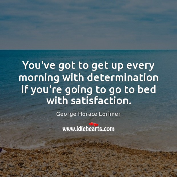 You've got to get up every morning with determination if you're going Image
