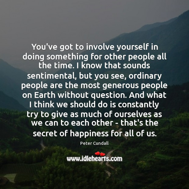 You've got to involve yourself in doing something for other people all Image