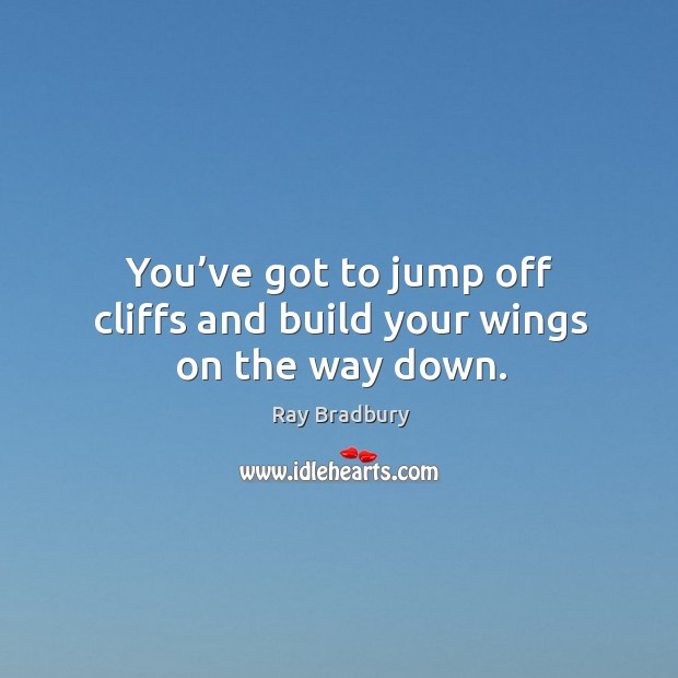 Image, You've got to jump off cliffs and build your wings on the way down.