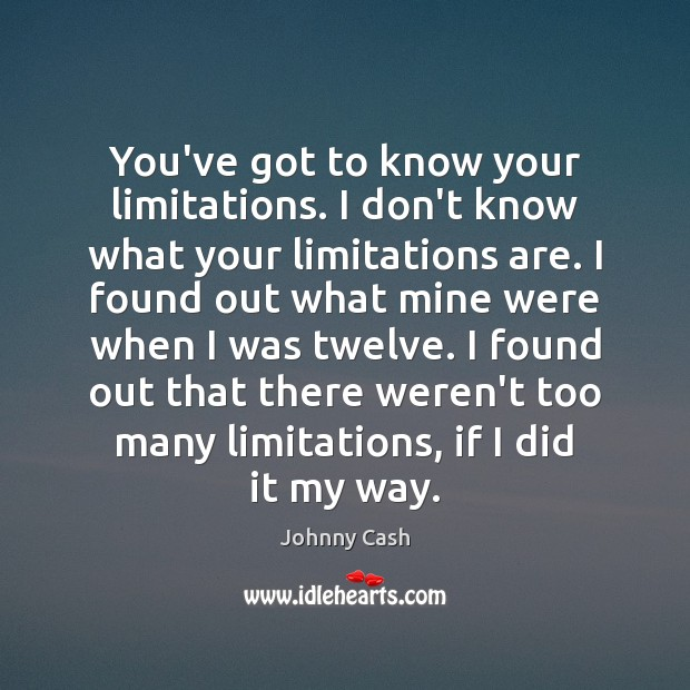You've got to know your limitations. I don't know what your limitations Image