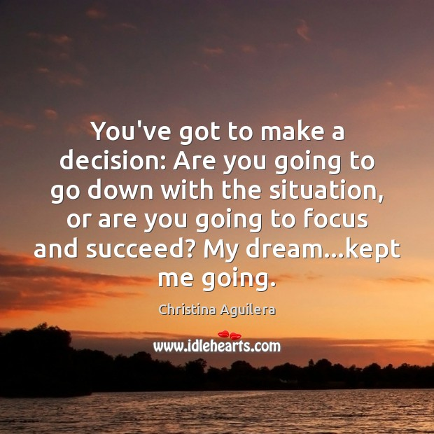 You've got to make a decision: Are you going to go down Image