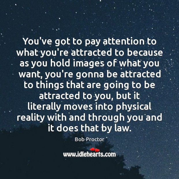 You've got to pay attention to what you're attracted to because as Image