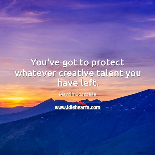 Image, You've got to protect whatever creative talent you have left.