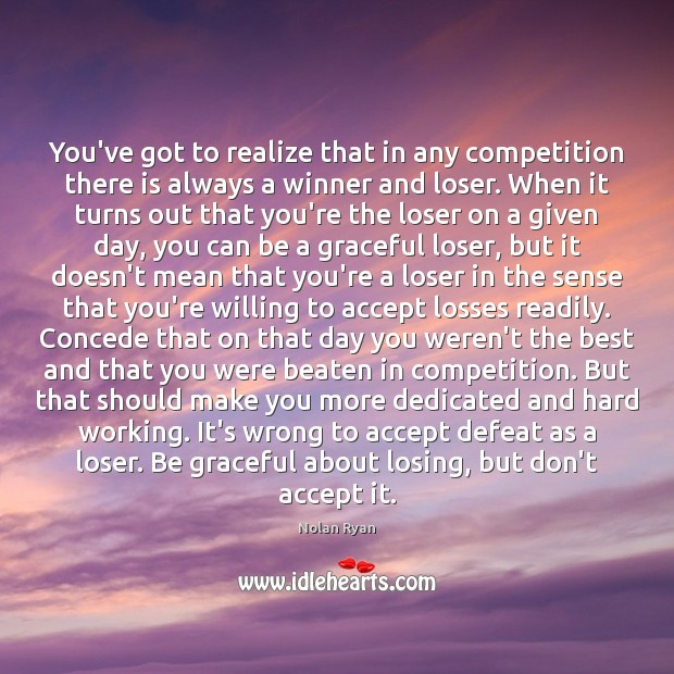 You've got to realize that in any competition there is always a Image