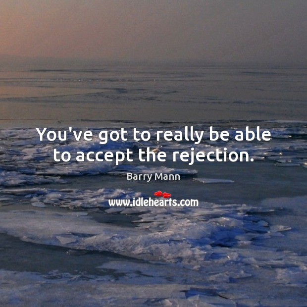 Image, You've got to really be able to accept the rejection.