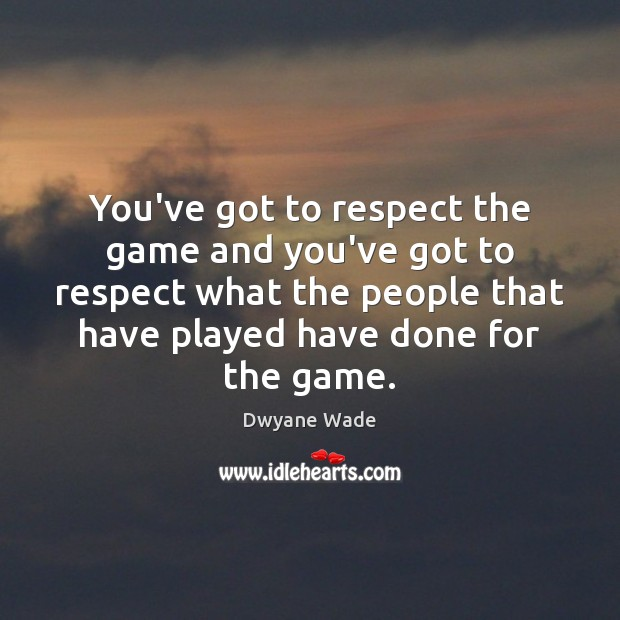 You've got to respect the game and you've got to respect what Image
