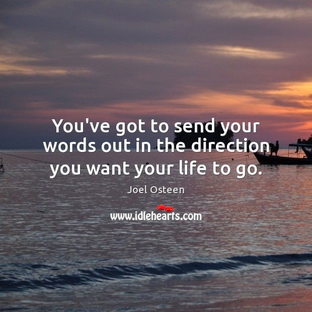 Image, You've got to send your words out in the direction you want your life to go.