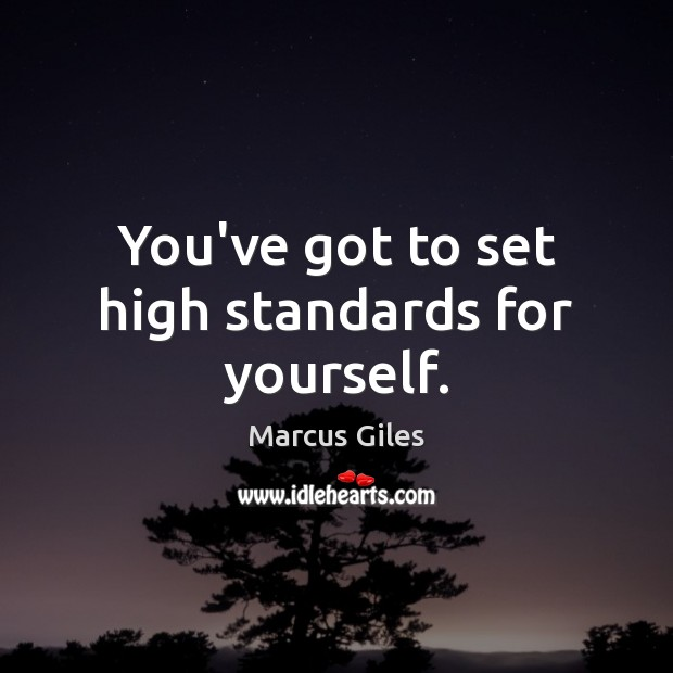You've got to set high standards for yourself. Image
