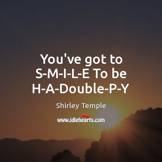 Image, You've got to S-M-I-L-E To be H-A-Double-P-Y