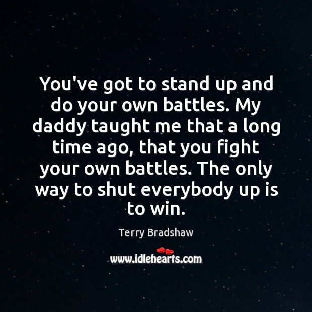 You've got to stand up and do your own battles. My daddy Image