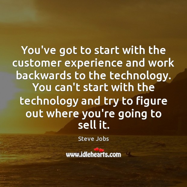 You've got to start with the customer experience and work backwards to Image