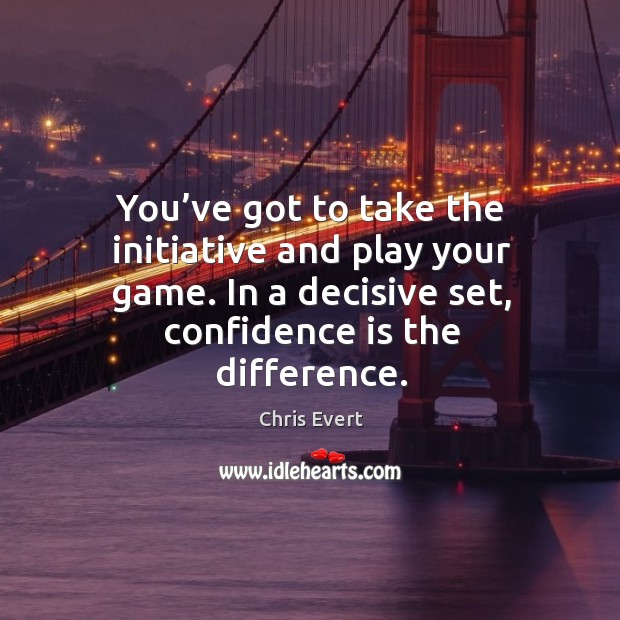 You've got to take the initiative and play your game. In a decisive set, confidence is the difference. Image