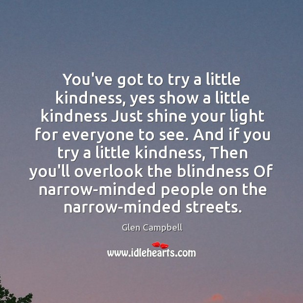 Image, You've got to try a little kindness, yes show a little kindness