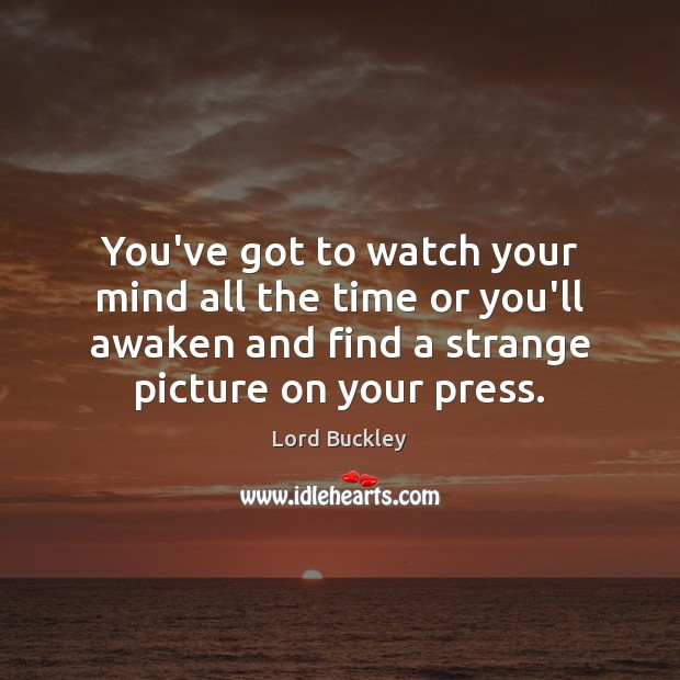 You've got to watch your mind all the time or you'll awaken Image