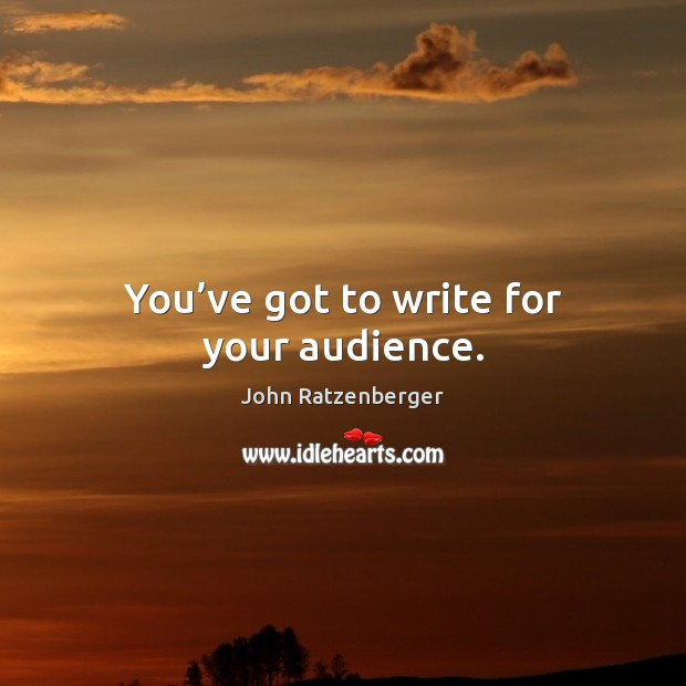 Image, You've got to write for your audience.