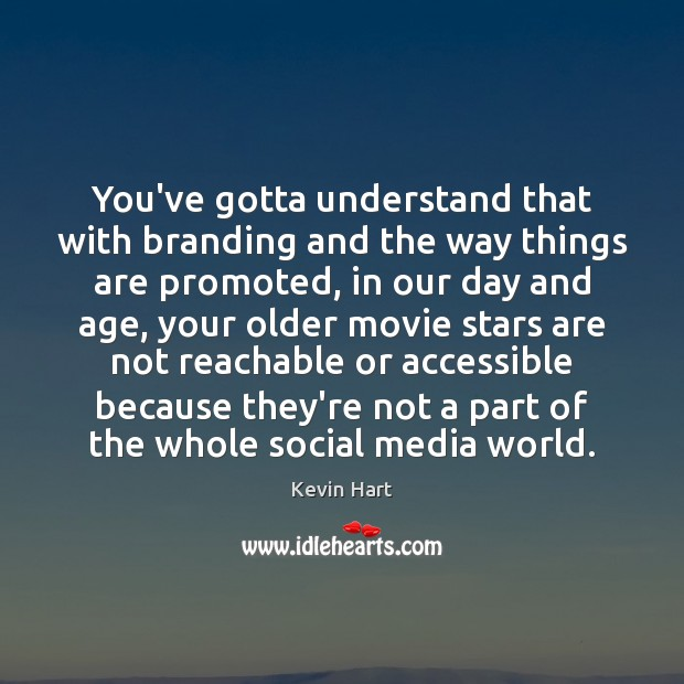 You've gotta understand that with branding and the way things are promoted, Social Media Quotes Image