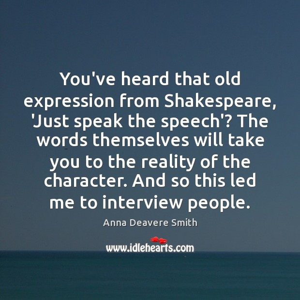 Image, You've heard that old expression from Shakespeare, 'Just speak the speech'? The
