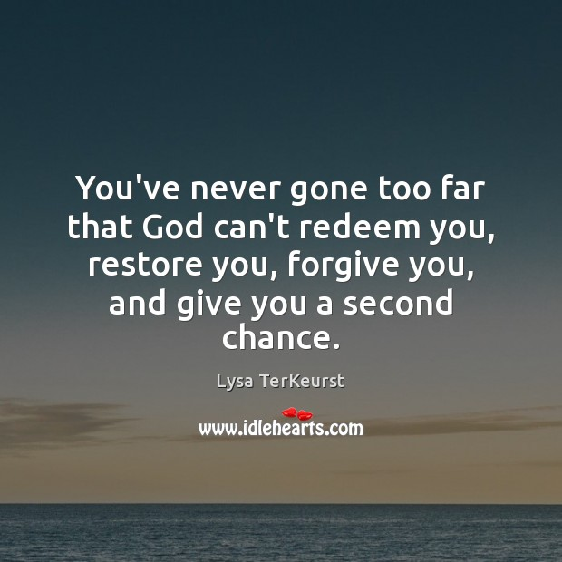 You've never gone too far that God can't redeem you, restore you, Lysa TerKeurst Picture Quote
