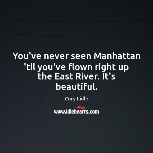 Image, You've never seen Manhattan 'til you've flown right up the East River. It's beautiful.