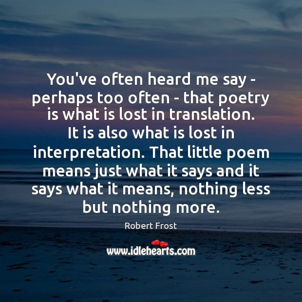 You've often heard me say – perhaps too often – that poetry Poetry Quotes Image