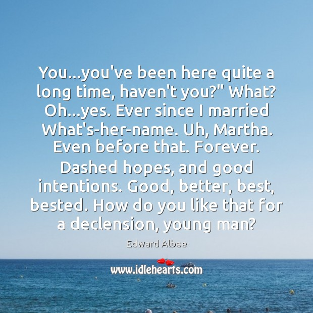 "You…you've been here quite a long time, haven't you?"" What? Oh… Good Intentions Quotes Image"