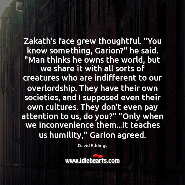 """Zakath's face grew thoughtful. """"You know something, Garion?"""" he said. """"Man thinks David Eddings Picture Quote"""
