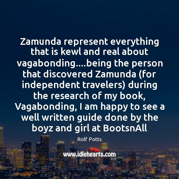 Zamunda represent everything that is kewl and real about vagabonding….being the Rolf Potts Picture Quote