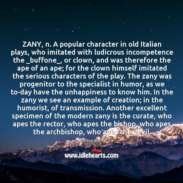 Image, ZANY, n. A popular character in old Italian plays, who imitated with