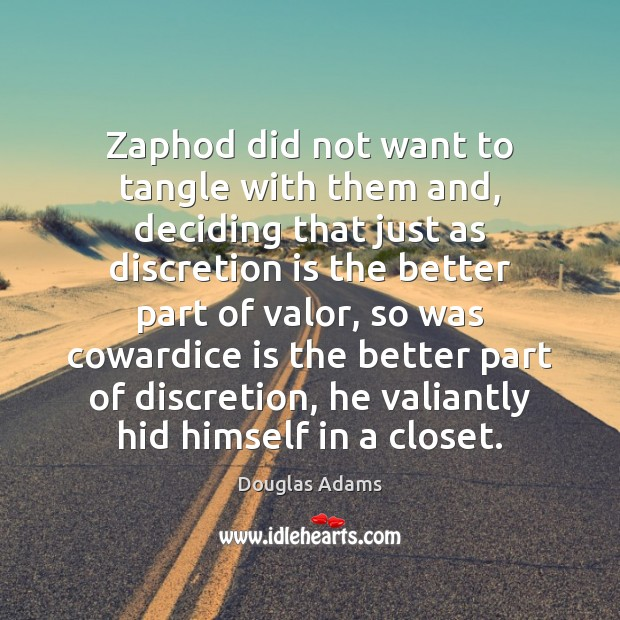 Zaphod did not want to tangle with them and, deciding that just Image