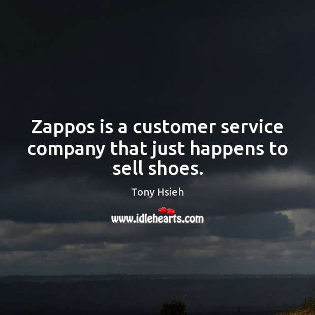 Zappos is a customer service company that just happens to sell shoes. Tony Hsieh Picture Quote