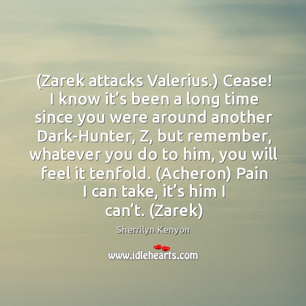 (Zarek attacks Valerius.) Cease! I know it's been a long time Image