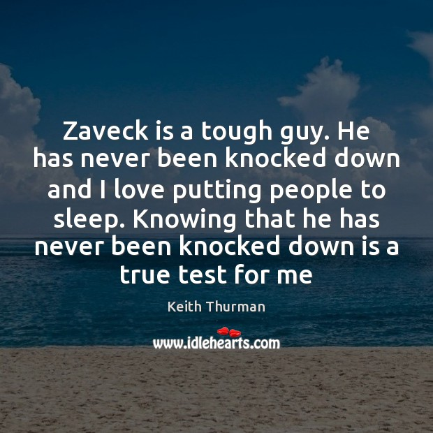 Zaveck is a tough guy. He has never been knocked down and Image