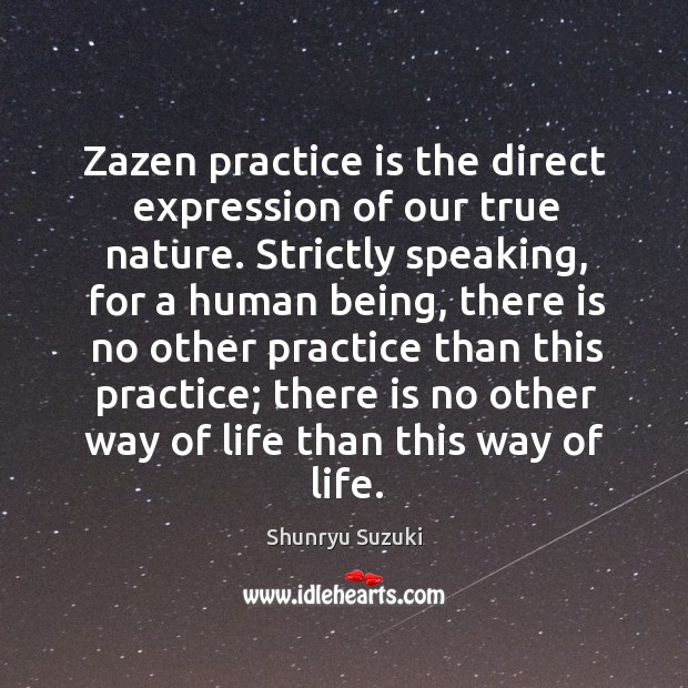 Image, Zazen practice is the direct expression of our true nature. Strictly speaking,