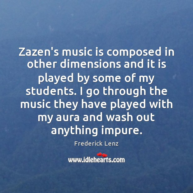 Image, Zazen's music is composed in other dimensions and it is played by