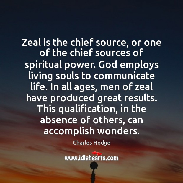 Zeal is the chief source, or one of the chief sources of Charles Hodge Picture Quote