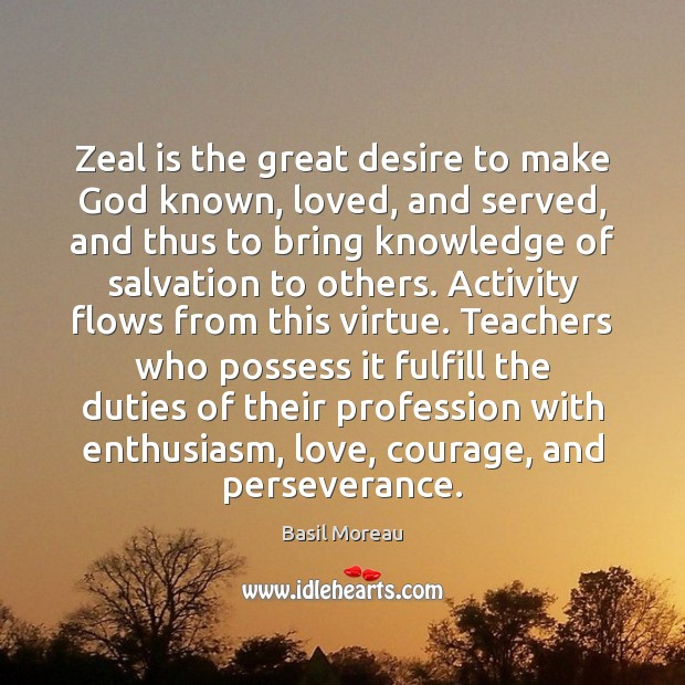 Image, Zeal is the great desire to make God known, loved, and served,
